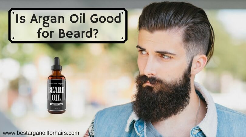 Is argan oil good for beard?- Tips and Product Reviews